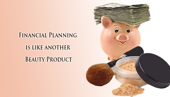 Financial-Planning-is-like-Beauty-Product