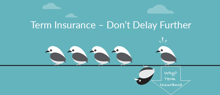 Term-Insurance-Dont-Delay-Further